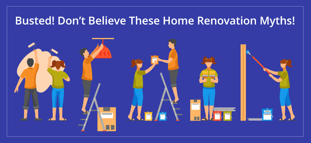 Busted! Don't Believe These Home Renovation Myths!