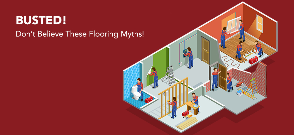 Busted! Don't Believe These Flooring Myths!