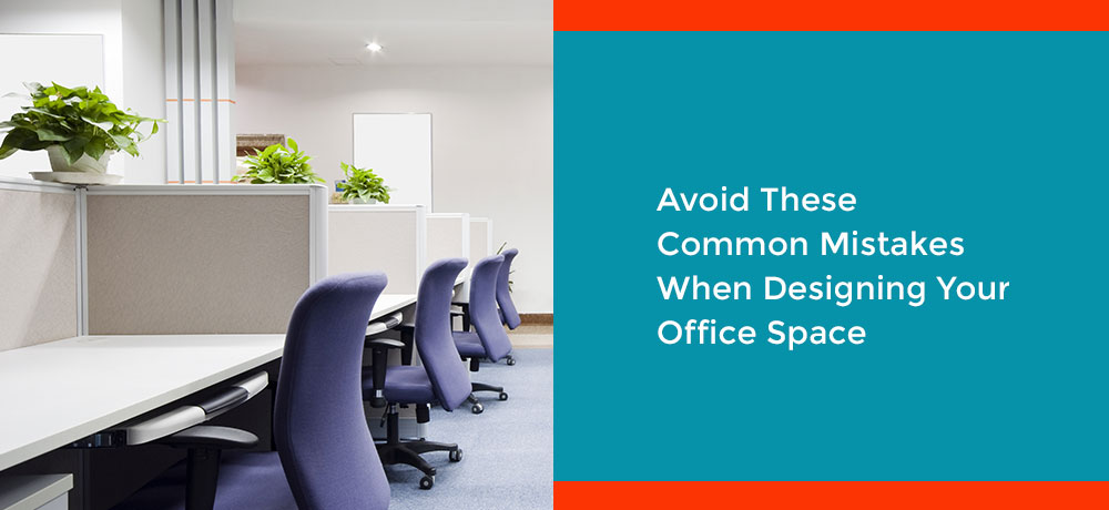 Avoid These Common Mistakes When Designing Your Office Space
