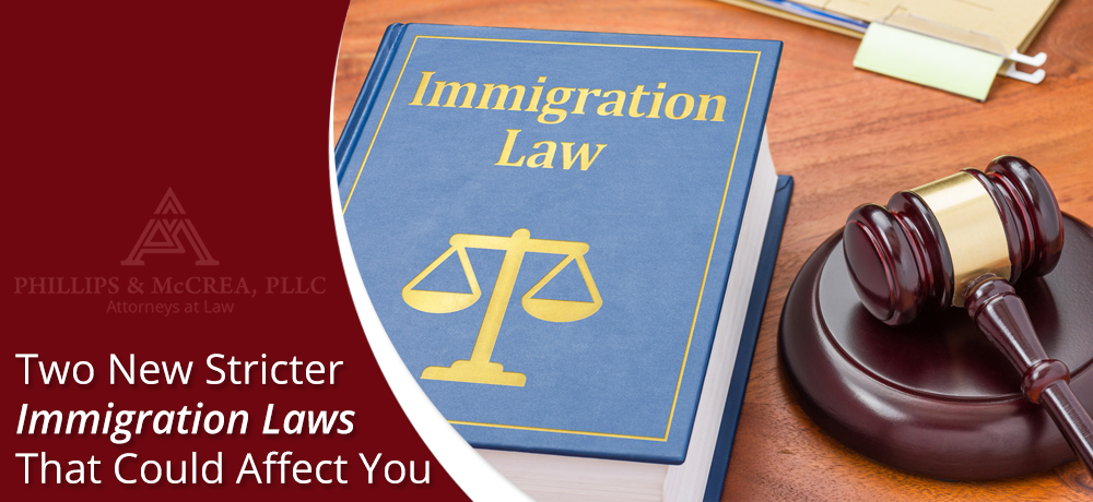 Two New Stricter Immigration Laws That Could Affect You