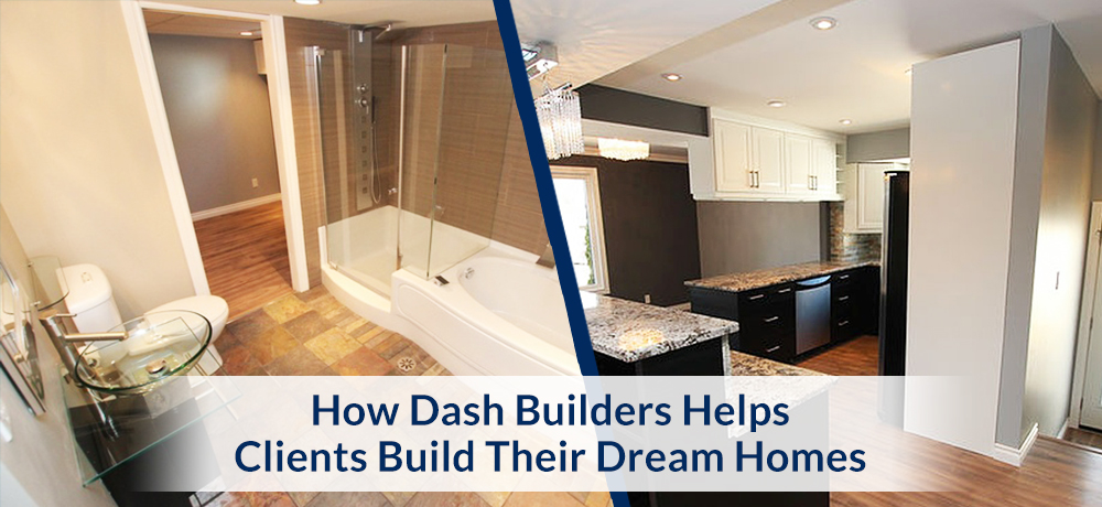How Dash Builders Helps Clients Build Their Dream Homes