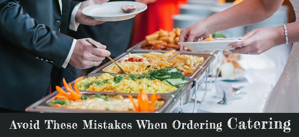 Avoid These Mistakes When Ordering Catering