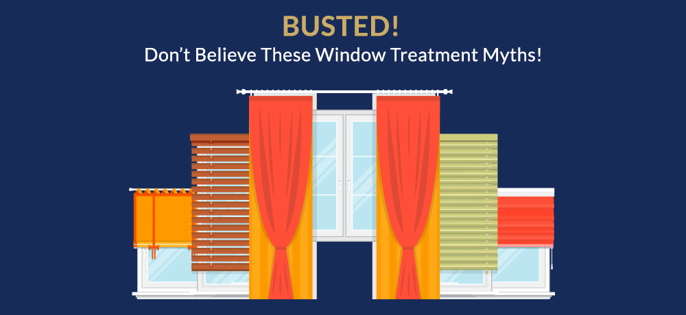 Busted! Don't Believe These Window Treatment Myths!