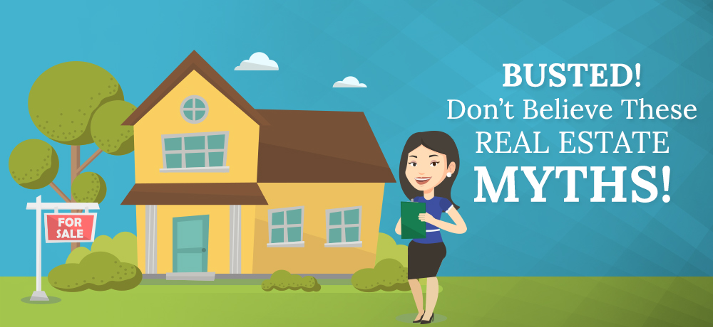 Busted! Don't Believe These Real Estate Myths!