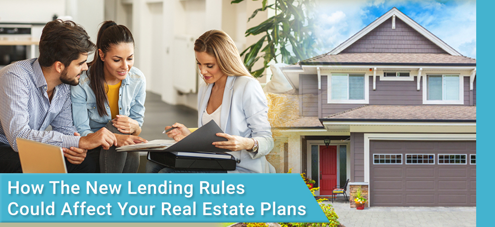 How the New Lending Rules Could Affect Your Real Estate Plans