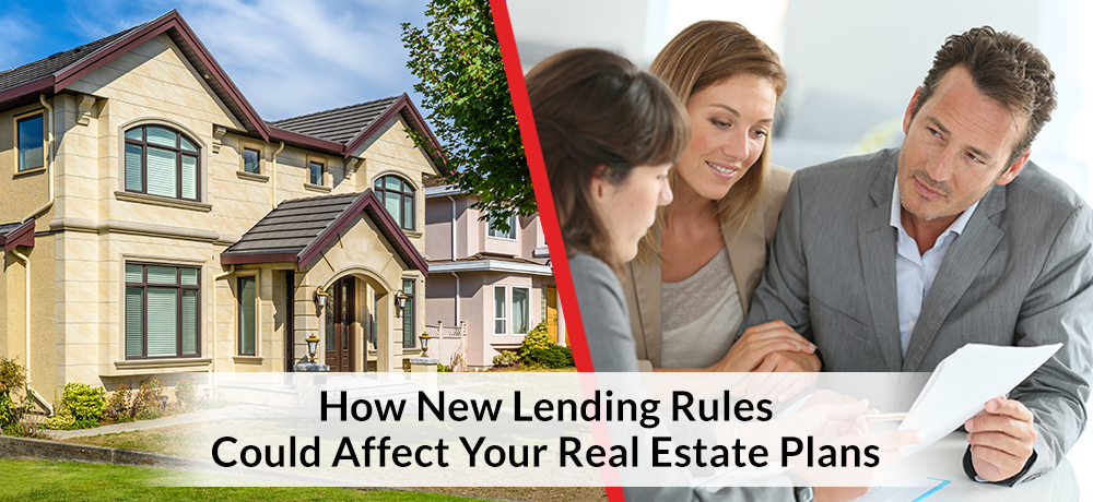 How New Lending Rules Could Affect Your Real Estate Plans