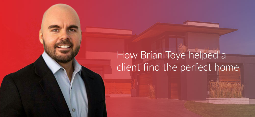 How Brian Toye helped a client find the perfect home
