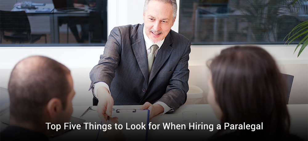 Top Five Things to Look for When Hiring a Paralegal