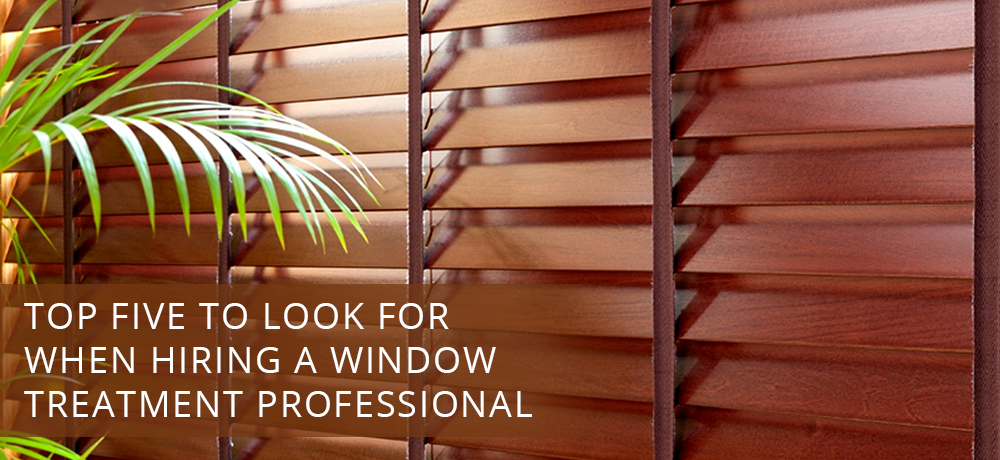 Top Five to Look for When Hiring a Window Treatment Professional