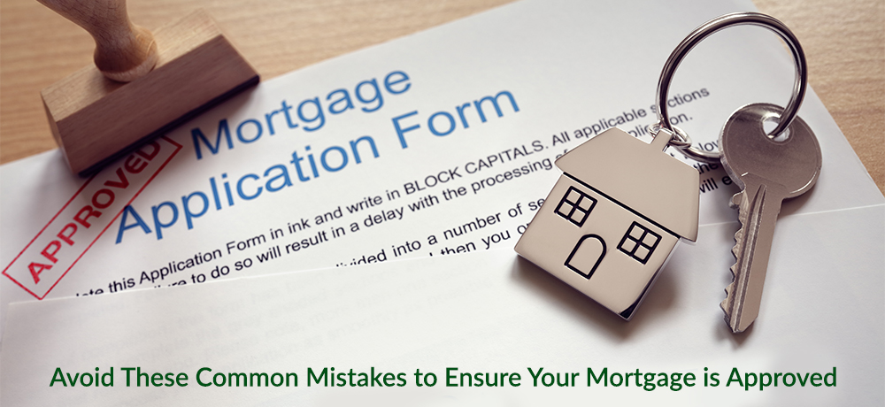 Avoid These Common Mistakes to Ensure Your Mortgage is Approved