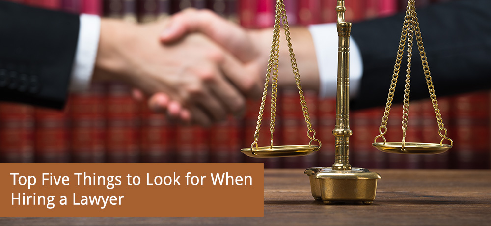 Top Five Things to Look for When Hiring a Lawyer