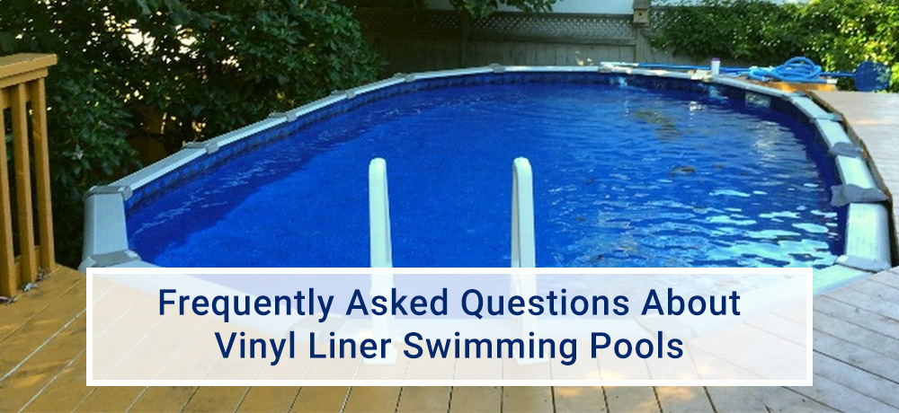 Frequently Asked Questions About Vinyl Liner Swimming Pools