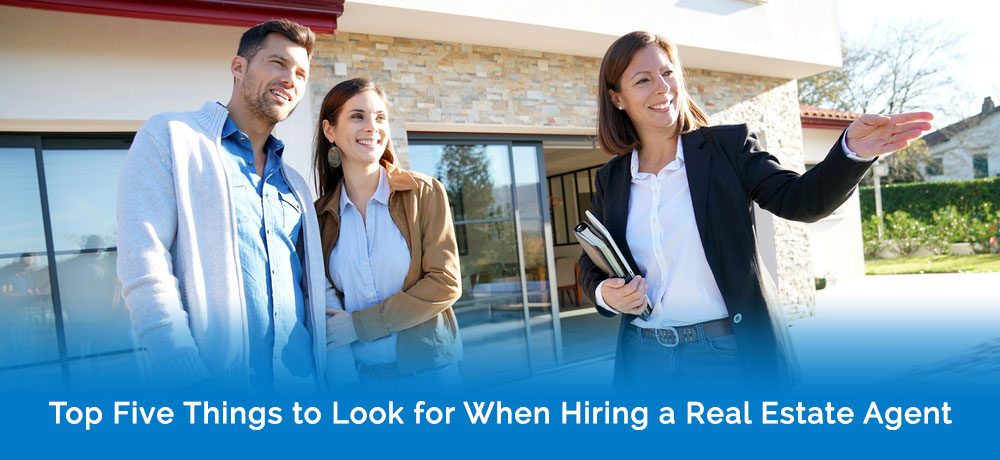 Top Five Things to Look for When Hiring a Real Estate Agent