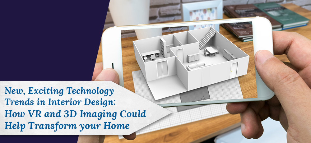 New, Exciting Technology Trends In Interior Design: How VR And 3D Imaging  Could Help Transform Your Home
