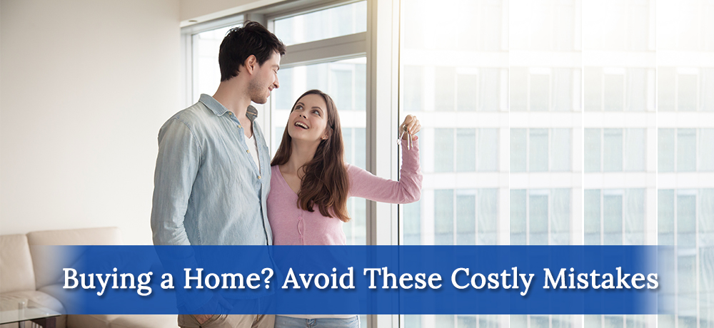 Buying a Home? Avoid These Costly Mistakes