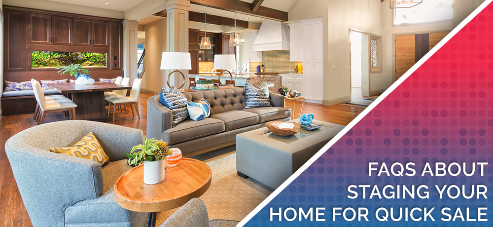 Frequently Asked Questions About Staging Your Home For Quick Sale