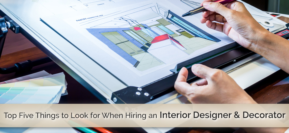 Top Five Things to Look for When Hiring an Interior Designer & Decorator
