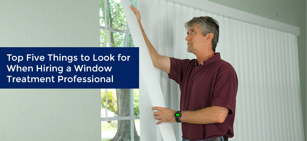 Top Five Things to Look for When Hiring a Window Treatment Professional