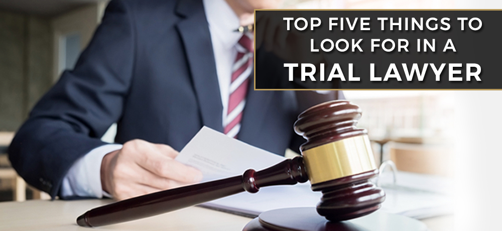 Top Five Things to Look for in a Trial Lawyer
