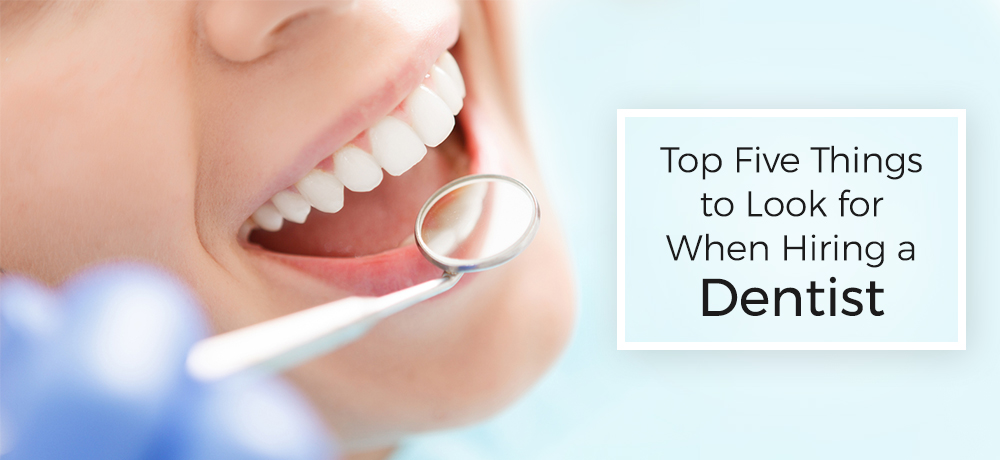 Top Five Things to Look for When Hiring a Dentist