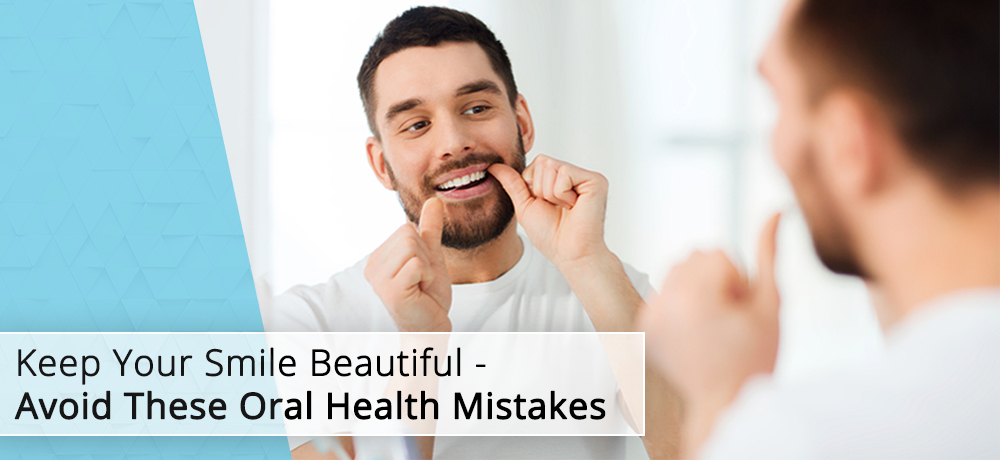 Keep Your Smile Beautiful - Avoid These Oral Health Mistakes