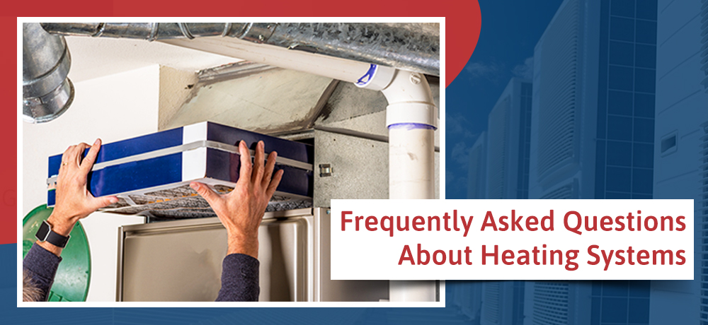 Frequently Asked Questions About Heating Systems