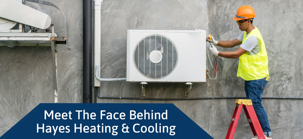 Meet The Face Behind Hayes Heating & Cooling