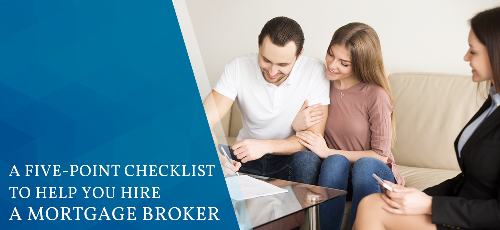 A Five-Point Checklist to Help You Hire a Mortgage Broker