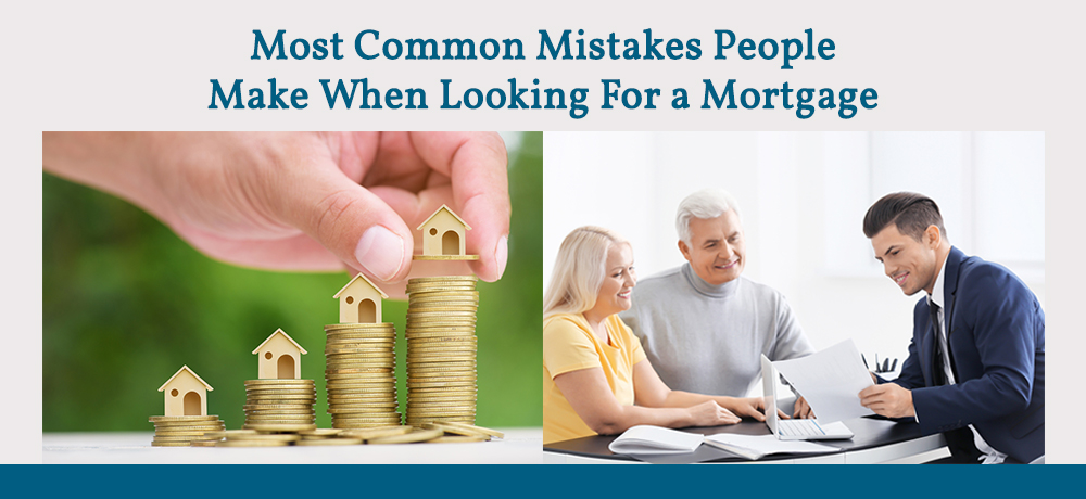 Most Common Mistakes People Make When Looking For a Mortgage