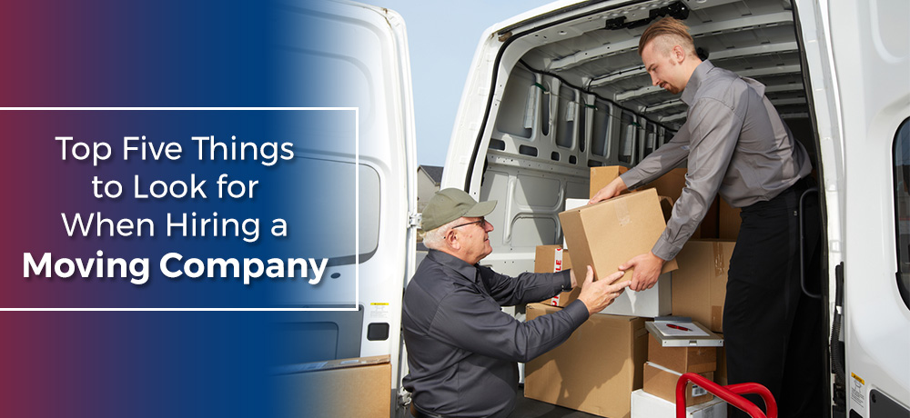 Top Five Things to Look for When Hiring a Moving Company