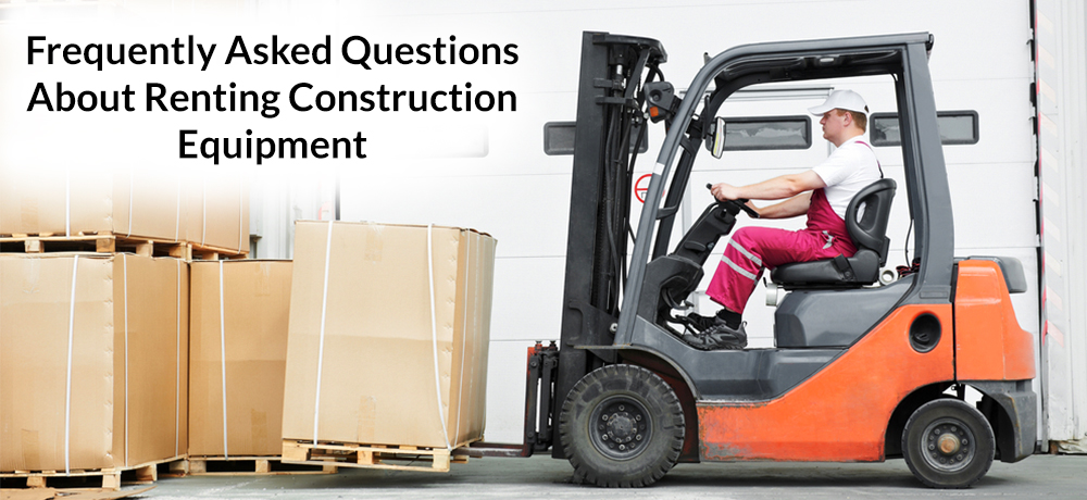 Frequently Asked Questions About Renting Construction Equipment