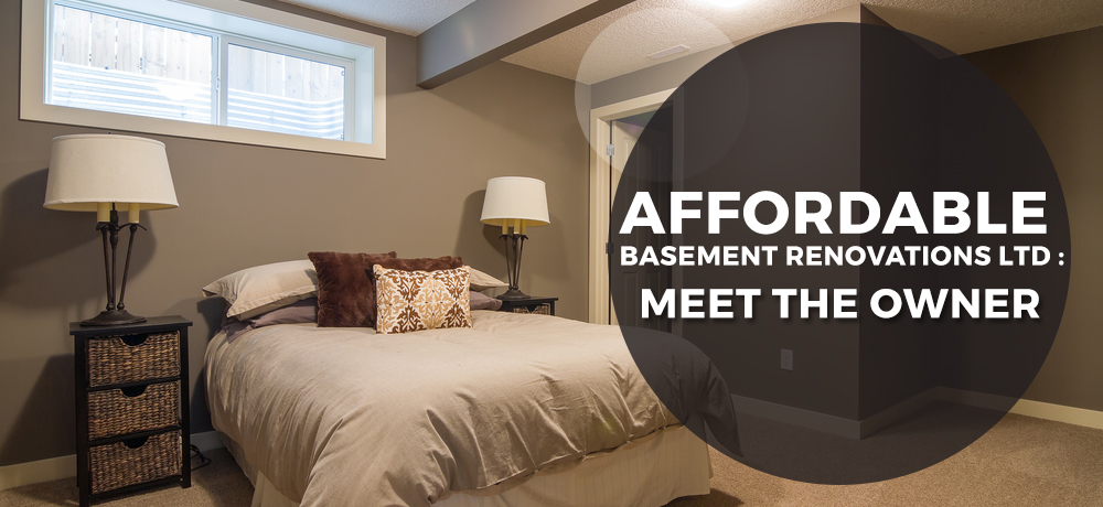 Affordable Basement Renovations Ltd: Meet the Owner