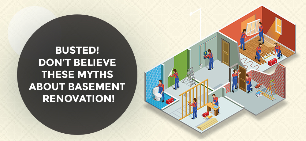 Busted! Don't Believe These Myths About Basement Renovation!