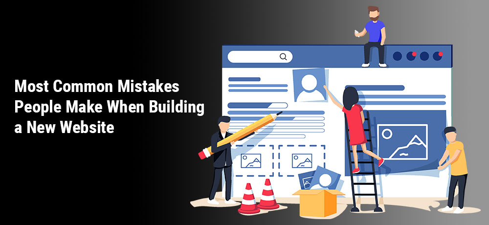 Most Common Mistakes People Make When Building a New Website