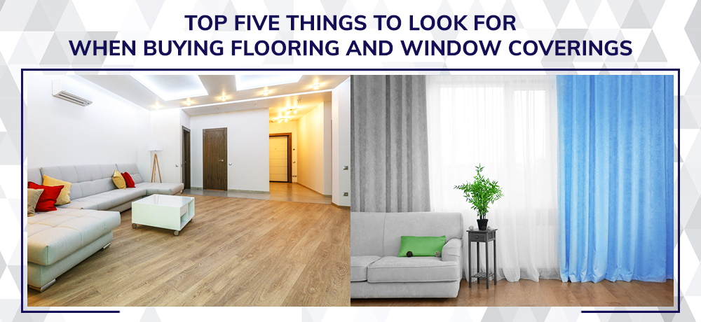 Top Five Things To Look For When Buying Flooring and Window Coverings