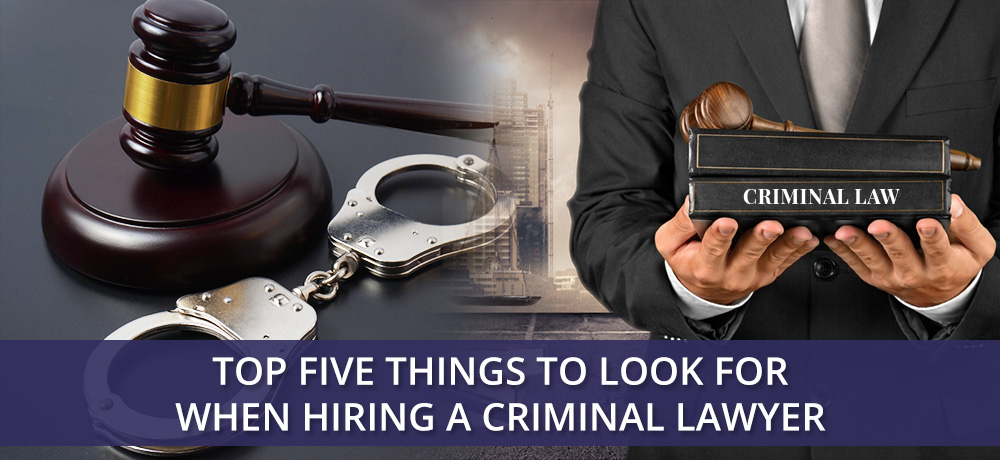 Top Five Things to Look For When Hiring a Criminal Lawyer