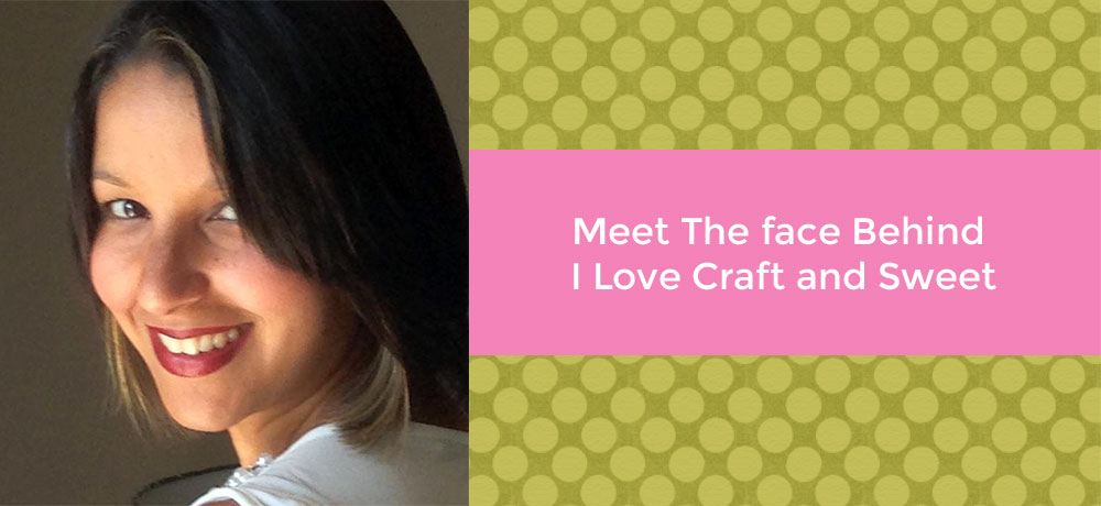 Meet The face Behind I Love Craft and Sweet