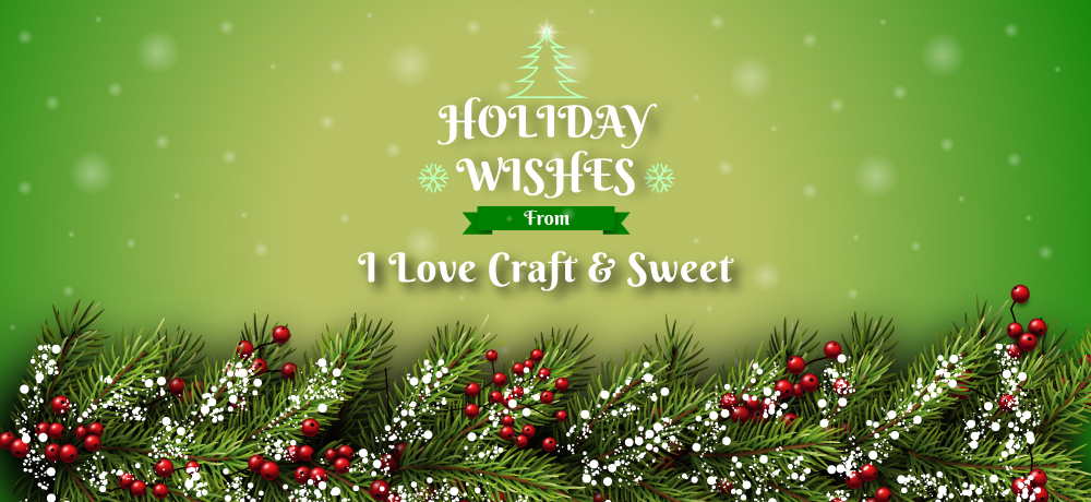 Season's Greetings from I Love Craft & Sweet