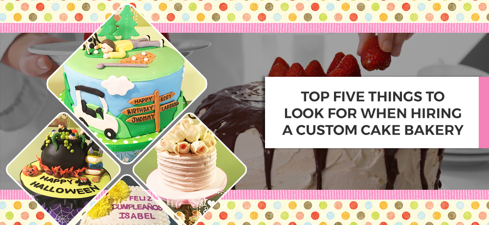 Top Five Things to Look for When Hiring a Custom Cake Bakery