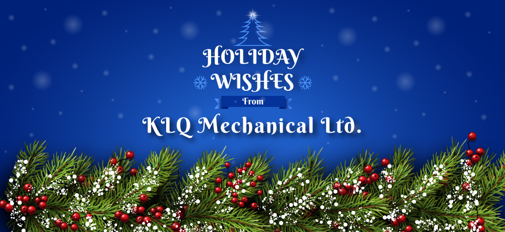 Season's Greetings from KLQ Mechanical Ltd.