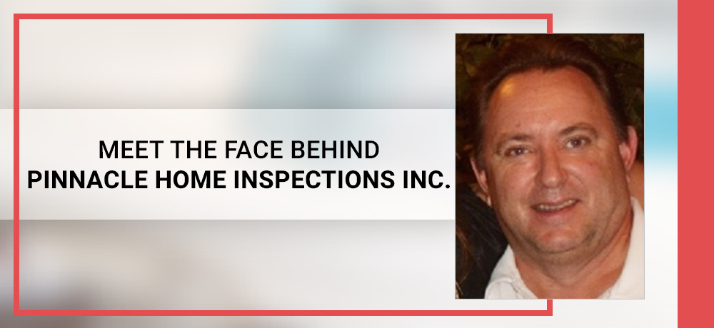 Meet The Face Behind Pinnacle Home Inspections Inc.