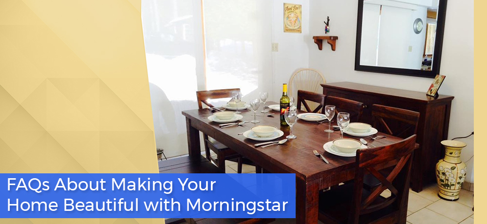 FAQs About Making Your Home Beautiful with Morningstar