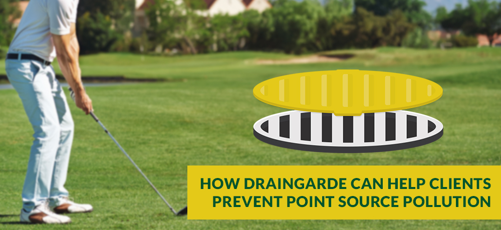 How Draingarde Can Help Clients Prevent Point Source Pollution