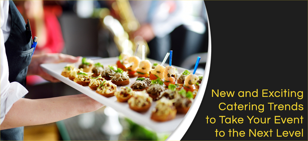 New and Exciting Catering Trends to Take Your Event to the Next Level