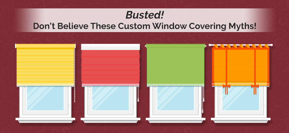 Busted! Don't Believe These Custom Window Covering Myths!