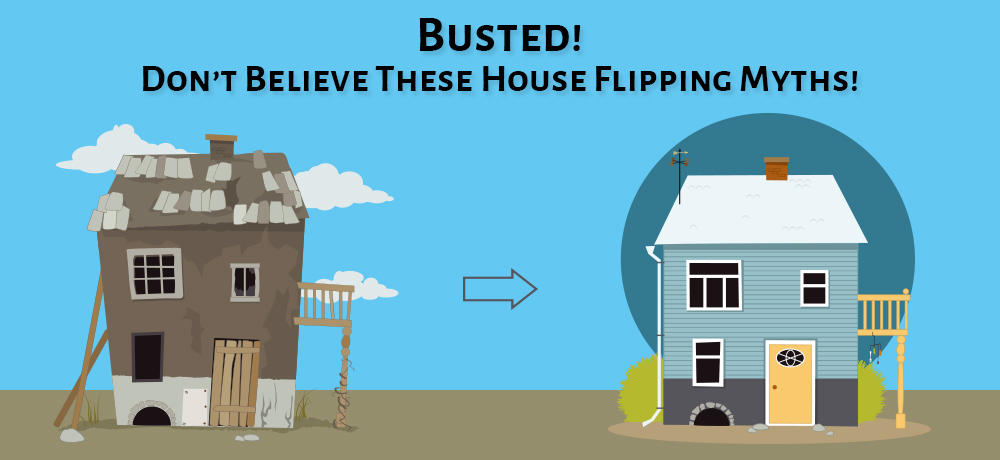 Busted! Don't Believe These House Flipping Myths!