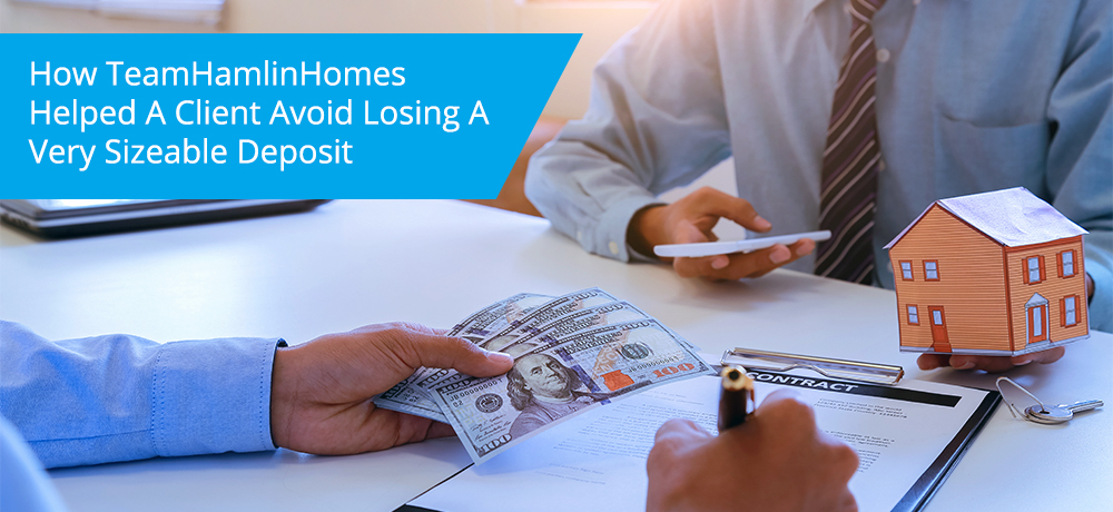 How TeamHamlinHomes Helped A Client Avoid Losing A Very Sizeable Deposit