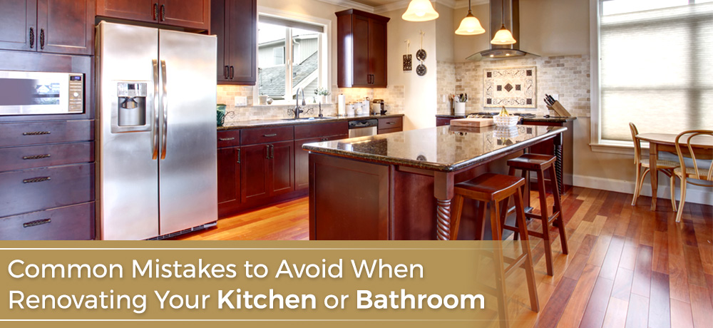 Common Mistakes to Avoid When Renovating Your Kitchen or Bathroom