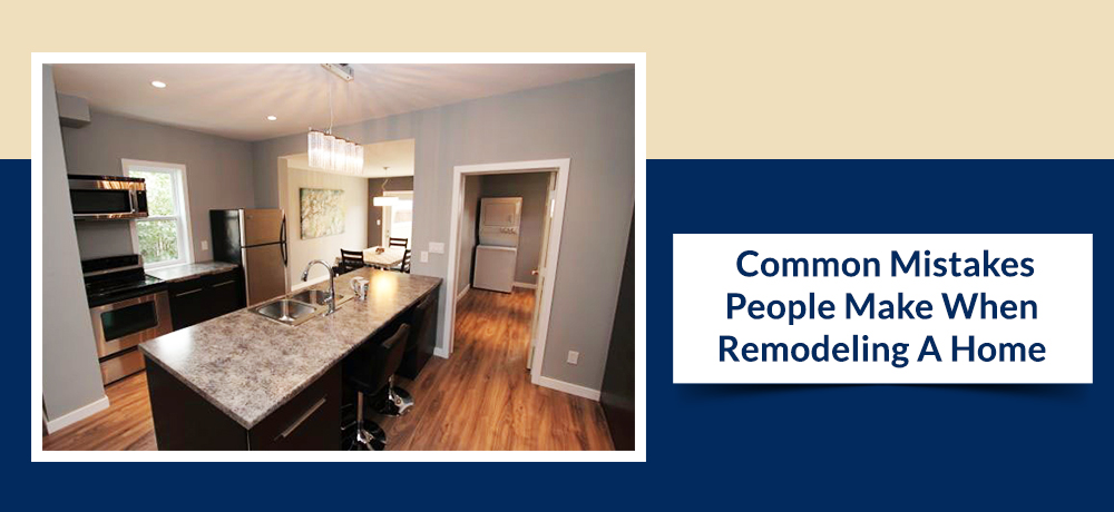 Common Mistakes People Make When Remodeling A Home