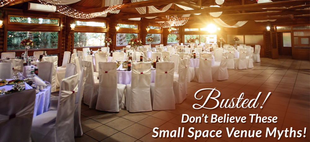 Busted! Don't Believe These Small Space Venue Myths!